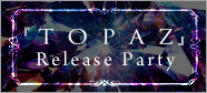 TOPAZ Release Party